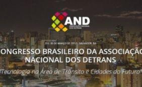 [Bahia sedia II Congresso Brasileiro da Associação Nacional dos Detrans ]