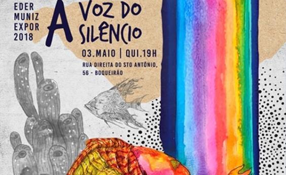 Éder Muniz inaugura exposição 'A Voz do Silêncio'